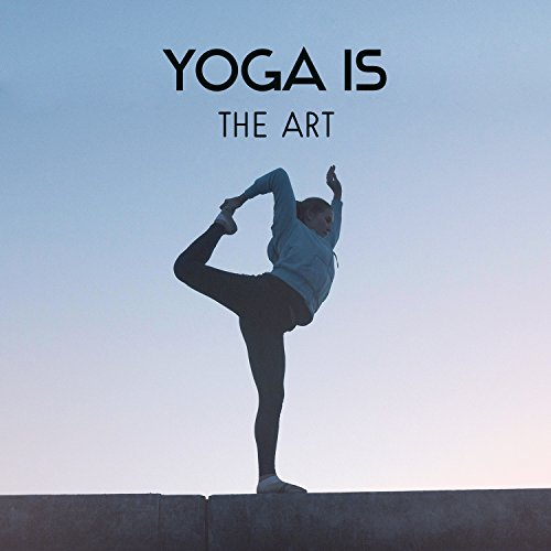 Yoga Is the Art – Stress Relieving for Yoga Classes, Deep Focus on Practice, Inner Strength and Buddha Tribe, Extreme Calm Down