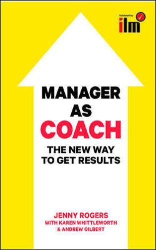 Rogers, J: Manager as Coach: The New Way to Get Results (UK Professional Business Management / Business)