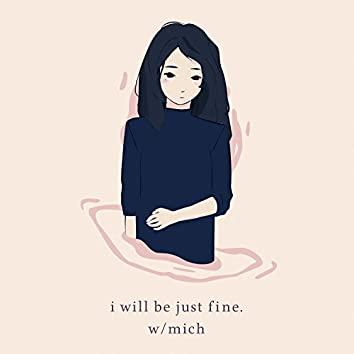 I Will Be Just Fine (feat. Mich)
