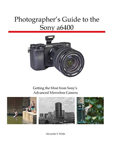 Photographer's Guide to the Sony a6400: Getting the Most from Sony's...