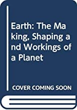 Earth: The Making, Shaping and Workings of a Planet