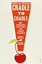 (Cradle to Cradle. Remaking the Way We Make Things (Patterns of the Planet)) [By: Braungart, Michael] [Jan, 2009]