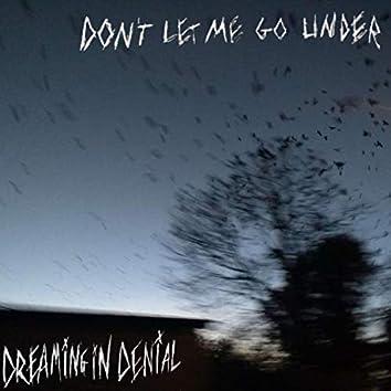Don't Let Me Go Under
