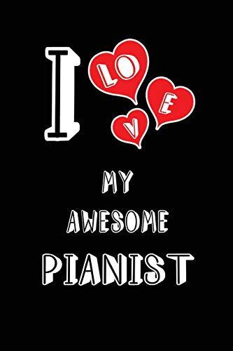 I Love My Awesome Pianist: Blank Lined 6x9 Love your Pianist Journal/Notebooks as Gift for Birthday,Valentine's day,Anniversary,Thanks ... or coworker
