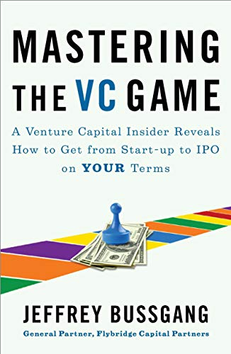 Image of Mastering the VC Game: A Venture Capital Insider Reveals How to Get from Start-up to IPO on Your Terms