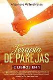 Terapia de Parejas: 2 Libros en 1- Cómo crecer una relación y Dependencia Emocional. La guía completa para arreglar problemas y transformar una relación o matrimonio