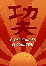Close Kung Fu Encounters