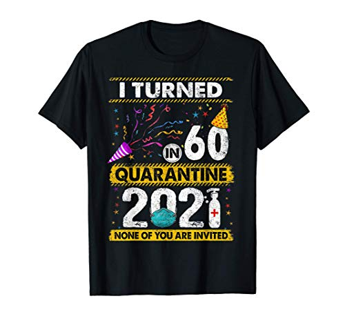 I Turned 60 In Quarantine 2021 60 years old 60th Birthday T-Shirt