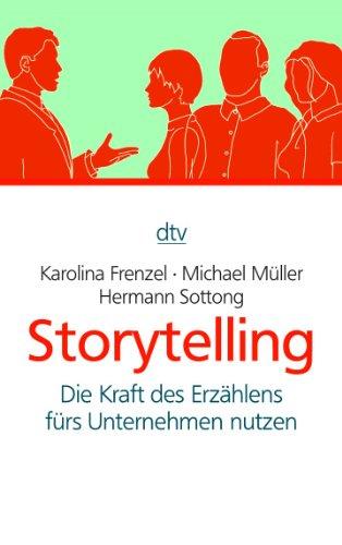 Frenzel Karolina,Müller Michael,Sottong Hermann, Storytelling. Die Kraft des Erzählens fürs Unternehmen nutzen.