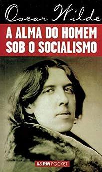A Alma do Homem Sob o Socialismo (Portuguese Edition) by [Oscar Wilde, Heitor Ferreira da Costa]