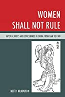 Women Shall Not Rule: Imperial Wives and Concubines in China from Han to Liao