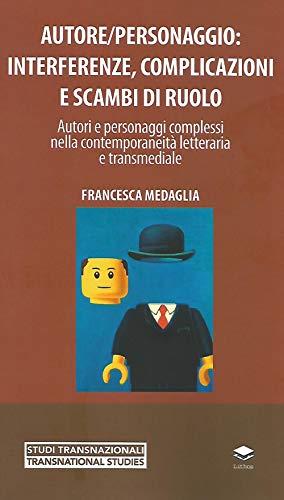 Autore/personaggio: interferenze, complicazioni e scambi di ruolo. Autori e personaggi complessi nella contemporaneità letteraria e transmediale