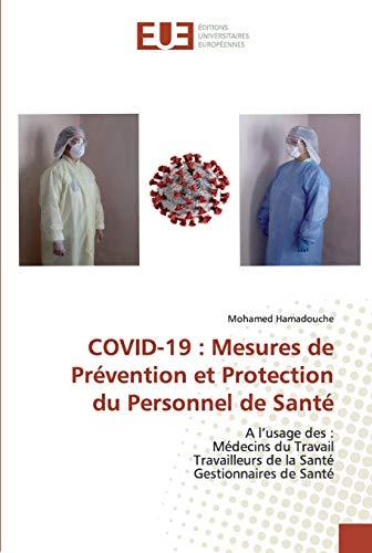 COVID-19 : Mesures de Prévention et Protection du Personnel de Santé: A l'usage des :Médecins du TravailTravailleurs de la SantéGestionnaires de Santé