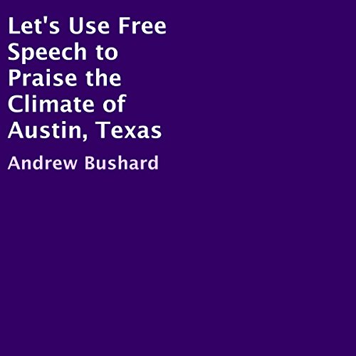 Let's Use Free Speech to Praise the Climate of Austin, Texas audiobook cover art