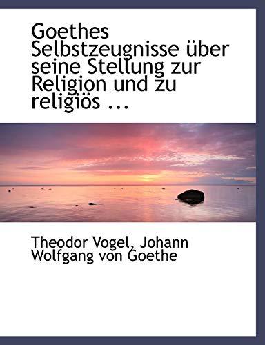 Goethes Selbstzeugnisse Uber Seine Stellung Zur Religion Und Zu Religios