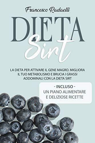 La Dieta Sirt: La dieta per attivare il gene magro. Migliora il tuo metabolismo e brucia i grassi addominali con la Dieta Sirt. Incluso un piano alimentare e ricette (Alimentazione & Salute)