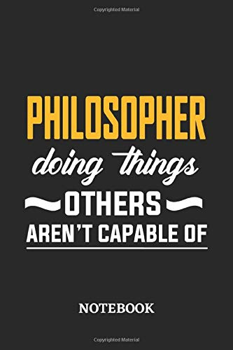 Philosopher Doing Things Others Aren't Capable of Notebook: 6x9 inches - 110 graph paper, quad ruled, squared, grid paper pages • Greatest Passionate Office Job Journal Utility • Gift, Present Idea