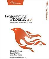 Programming Phoenix 1.4: Productive |> Reliable |> Fast