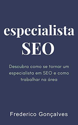Especialista em SEO: Descubra como se tornar e como trabalhar como especialista em SEO (Portuguese Edition)