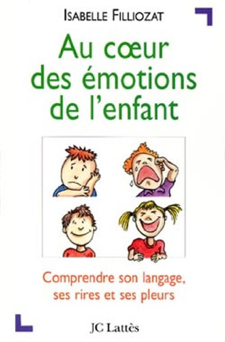 Au coeur des émotions de l'enfant : Comprendre son langage, ses rires et ses pleurs (Psy-Santé) (French Edition)