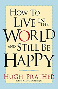 How to Live in the World and Still Be Happy (English Edition) par [Hugh Prather]