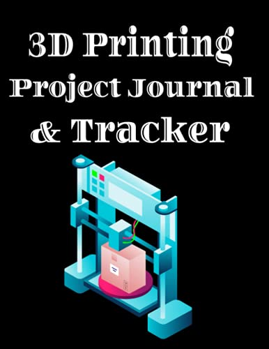 3D Printing Project Journal & Tracker: 3D Printing Notebook Perfect For 3D Designs and Sketching New Creations. Blank Isometric Graph Paper, Dot Grid ... and Lined Journal Paper For Taking Notes.