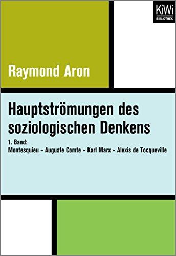 Hauptströmungen des soziologischen Denkens: 1. Band: Montesquieu - Auguste Comte - Karl Marx - Alexis de Tocqueville