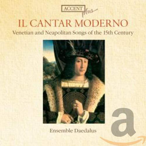 Il Cantar Moderno - Venezianische und neapolitanische Lieder des 15. Jahrhunderts