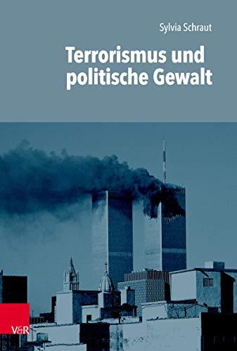 Terrorismus und politische Gewalt (Einführungen in die Geschichtswissenschaft. Neuere und Neueste Geschichte. 1)