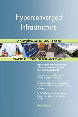Hyperconverged Infrastructure A Complete Guide - 2021 Edition by [Gerardus Blokdyk]