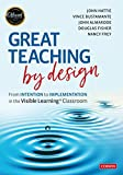 Great Teaching by Design: From Intention to Implementation in the Visible Learning Classroom
