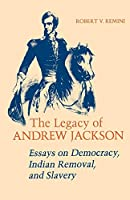 The Legacy of Andrew Jackson: Essays on Democracy, Indian Removal and Slavery (Walter Lynwood Fleming Lectures in Southern History)
