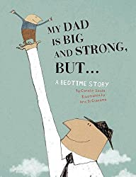 My Dad is Big and Strong, But . . . : A Bedtime Story
