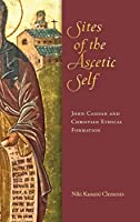 Sites of the Ascetic Self: John Cassian and Christian Ethical Formation