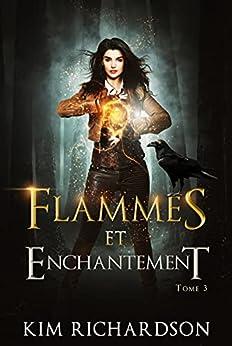 Flammes et Enchantement (Les Dossiers maudits t. 3) par [Kim Richardson, Vaelin, Valentin Translation]