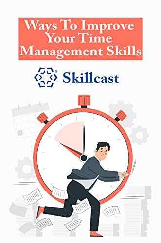 Ways To Improve Your Time Management Skills: Skillcast: Tools For Getting Things Done (English Edition)