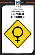 An Analysis of Judith Butler's Gender Trouble (The Macat Library)