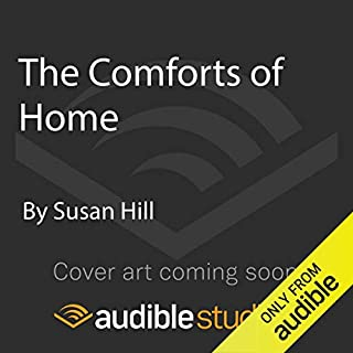 The Comforts of Home                   By:                                                                                                                                 Susan Hill                               Narrated by:                                                                                                                                 Steven Pacey                      Length: Not Yet Known     Not rated yet     Overall 0.0