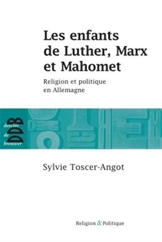 Les enfants de Luther, Marx et Mahomet: Religion et politique en Allemagne