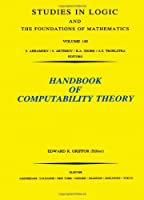 Handbook of Computability Theory (Volume 140) (Studies in Logic and the Foundations of Mathematics (Volume 140))