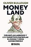 Moneyland: Por qué los ladrones y los tramposos controlan el mundo y cómo arrebatárselo (Spanish Edition)