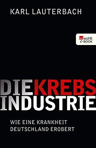 Die Krebs-Industrie: Wie eine Krankheit Deutschland erobert