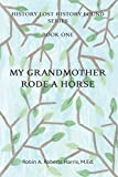 My Grandmother Rode A Horse (History Lost History Found)