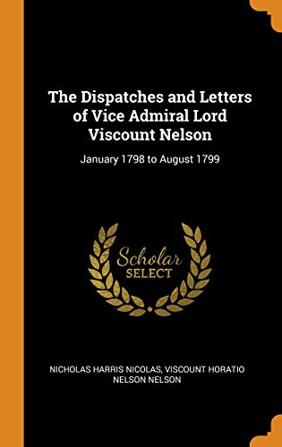 The Dispatches and Letters of Vice Admiral Lord Viscount Nelson: January 1798 to August 1799