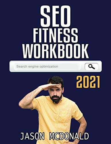 Compare Textbook Prices for SEO Fitness Workbook: The Seven Steps to Search Engine Optimization 2021 SEO  ISBN 9781726634977 by McDonald, Jason,McDonald Ph.D., Jason