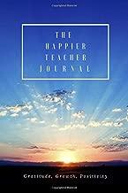 The Happier Teacher Journal: Gratitude, Growth & Positivity for Teachers