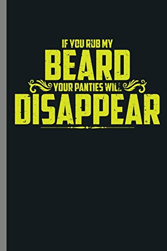If you Rub my beard Your Panties will Disappear: If You Rub My Beard Your Panties Will Disappear Bearded Men Beards Mustaches Lovers Gift (6