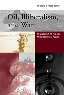 Oil, Illiberalism, and War: An Analysis of Energy and US Foreign Policy (The MIT Press)