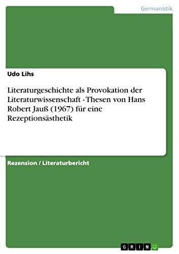 Literaturgeschichte als Provokation der Literaturwissenschaft - Thesen von Hans Robert Jauß (1967) für eine Rezeptionsästhetik