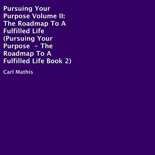 Pursuing Your Purpose, Volume II     The Roadmap to a Fulfilled Life              By:                                                                                                                                 Carl Mathis                               Narrated by:                                                                                                                                 Steven A. Gannett                      Length: 2 hrs and 50 mins     Not rated yet     Overall 0.0